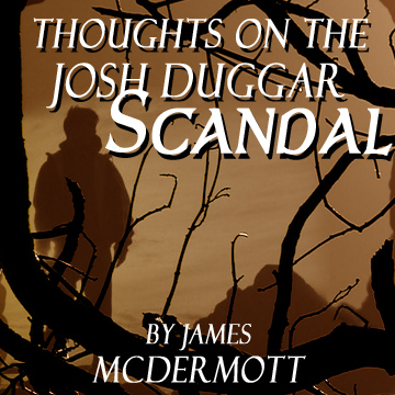 "title ""thoughts on the josh duggar scandal"" by james mcdermott"